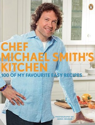 Chef Michael Smith's Kitchen: 100 of My Favorite Easy Recipes - eBook  -     By: Michael Smith