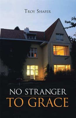No Stranger to Grace - eBook  -     By: Troy Shafer