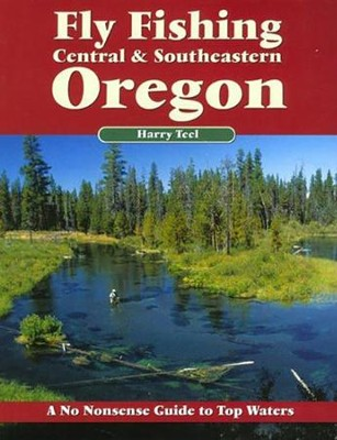 Fly Fishing Central & Southeastern Oregon, 3rd Edition   -     By: Harry Teel