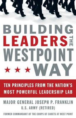 Building Leaders the West Point Way: Ten Principles from the Nation's Most Powerful Leadership Lab - eBook  -     By: Joseph P. Franklin