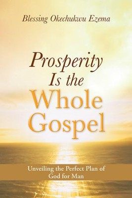 Prosperity Is the Whole Gospel: Unveiling the Perfect Plan of God for Man - eBook  -     By: Blessing Okechukwu Ezema