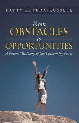 From Obstacles to Opportunities: A Personal Testimony of God's Redeeming Power - eBook  -     By: Patty Cepeda-Russell