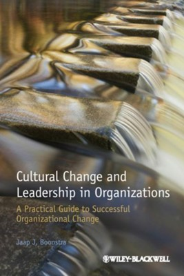 Cultural Change and Leadership in Organizations: A Practical Guide to Successful Organizational Change  -     By: Jaap J. Boonstra