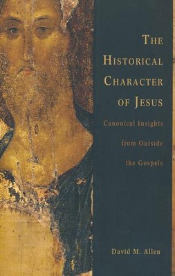 The Historical Character of Jesus: Canonical Insights from Outside the Gospels  -     By: David M. Allen