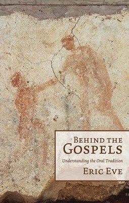 Behind the Gospels: Understanding the Oral Tradition  -     By: Eric Eve