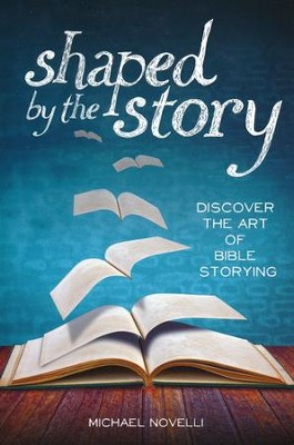 Shaped by the Story: Discover the Art of Bible Storying   -     By: Michael Novelli