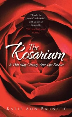 The Rosarium: A Visit May Change Your Life Forever - eBook  -     By: Katie Barnett