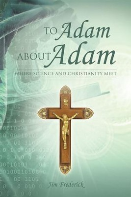 To Adam about Adam: Where Science and Christianity Meet - eBook  -     By: Jim Frederick