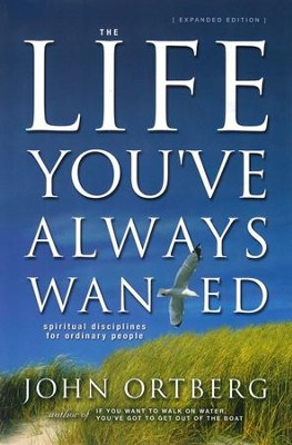 The Life You've Always Wanted, Expanded Edition --Damaged  -     By: John Ortberg