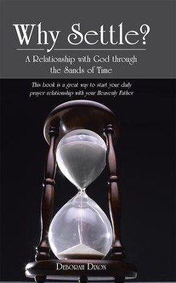 Why Settle?: A Relationship with God through the Sands of Time - eBook  -     By: Deborah Dixon