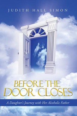 Before the Door Closes: A Daughters Journey with Her Alcoholic Father - eBook  -     By: Judith Simon