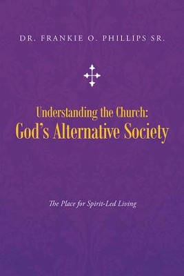 Understanding the Church: Gods Alternative Society: The Place for Spirit-Led Living - eBook  -     By: Frankie Phillips
