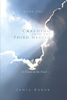 Crashing into the Third Heaven: A Thorn in the Flesh - eBook  -     By: Janis Baker