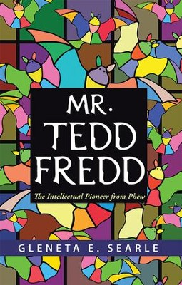 Mr. Tedd Fredd: The Intellectual Pioneer from Phew - eBook  -     By: Gleneta Searle