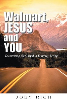 Walmart, Jesus, and You: Discovering the Gospel in Everyday Living - eBook  -     By: Joey Rich