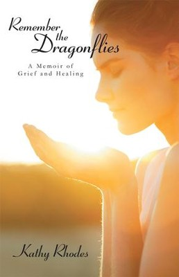 Remember the Dragonflies: A Memoir of Grief and Healing - eBook  -     By: Kathy Rhodes