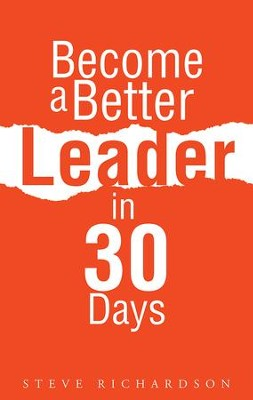Become a Better Leader in 30 Days - eBook  -     By: Steve Richardson