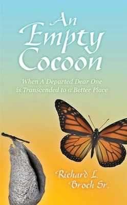 An Empty Cocoon: When A Departed Dear One is Transcended to a Better Place - eBook  -     By: Richard Broch