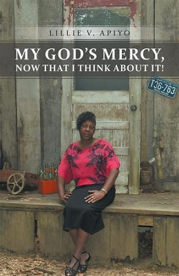 My God's Mercy, Now That I Think About It! - eBook  -     By: Lillie Apiyo