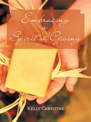 Embracing a Spirit of Giving - eBook  -     By: Kelly Christine