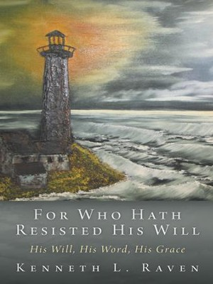 For Who Hath Resisted His Will: His Will, His Word, His Grace - eBook  -     By: Kenneth Raven