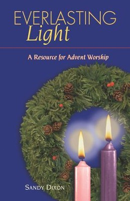 Everlasting Light: A Resource for Advent Worship - eBook  -     By: Sandy Dixon