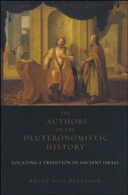 The Authors of the Deuteronomistic History: Locating a Tradition in Ancient Israel  -     By: Brian Neil Peterson