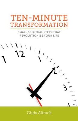 Ten-Minute Transformation: Small Spiritual Steps that Revolutionize Your Life - eBook  -     By: Chris Altrock