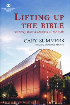 Lifting Up the Bible: The Story Behind Museum of the Bible  -     By: Cary Summers