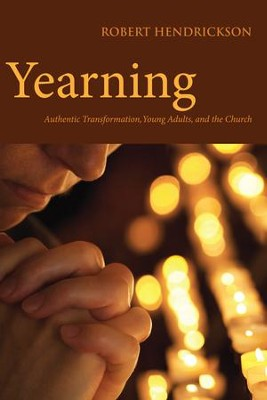 Yearning: Authentic Transformation, Young Adults, and the Church - eBook  -     By: Robert Hendrickson