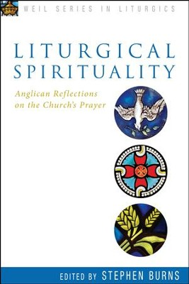 Liturgical Spirituality: Anglican Reflections on the Church's Prayer - eBook  -     Edited By: Stephen Burns     By: Stephen Burns(Ed.)