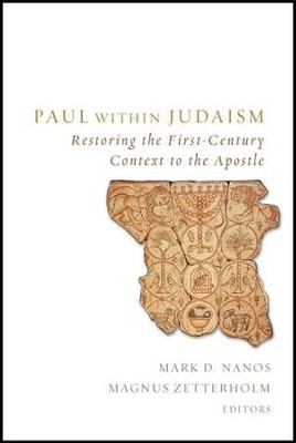 Paul within Judaism: Restoring the First-Century Context to the Apostle  -     Edited By: Mark D. Nanos, Magnus Zetterholm
