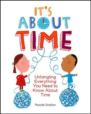 It's About Time: Untangle Everything You Need to Know About Time  -     By: Pascale Estellon