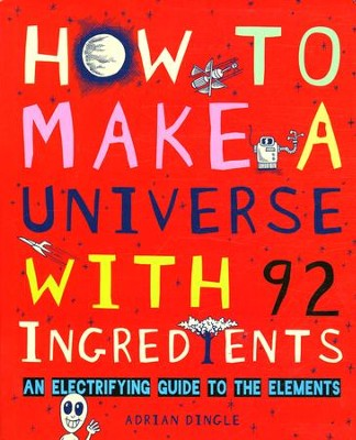 How to Make a Universe with 92 Ingredients   -     By: Adrian Dingle
