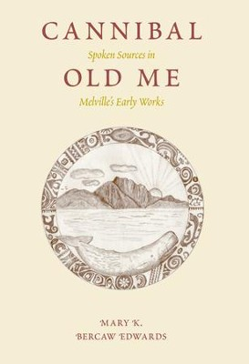 Cannibal Old Me: Spoken Sources in Melville's Early Works - eBook  -     By: Mary K. Bercaw Edwards