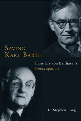 Saving Karl Barth: Hans Urs von Balthasar's Preoccupation  -     By: D. Stephen Long