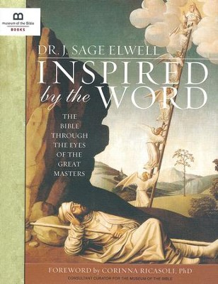 Inspired by the Word: The Bible Through the Eyes of the Great Masters  -     By: Dr. Sage Elwell, Dr. Corinna Ricasoli