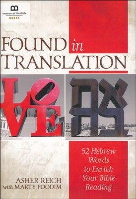 Found in Translation: 52 Hebrew Words to Enrich Your Bible Reading  -     By: Asher Reich, Marty Foodim