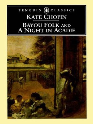 Bayou Folk and A Night in Acadie - eBook  -     By: Kate Chopin