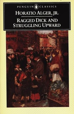 Ragged Dick and Struggling Upward - eBook  -     By: Horatio Alger Jr.