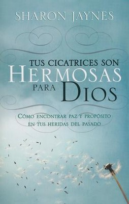 Tus Cicatrices Son Hermosas para Dios  (Your Scars Are Beautiful to God)  -     By: Sharon Jaynes