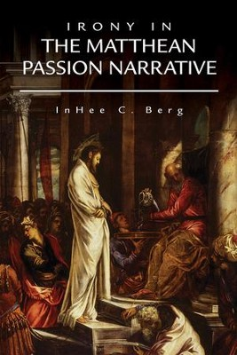 Irony in the Matthean Passion Narrative  -     By: InHee C. Berg