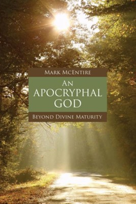 An Apocryphal God: Beyond Divine Maturity  -     By: Mark McEntire