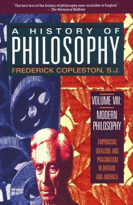 A History of Philosophy, Volume VIII: Modern Philosophy-Empiricism, Idealism, and Pragamatism in Britain and America - Slightly Imperfect  -