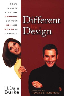 Different by Design: God's Master Plan for Harmony   Between Men and Women in Marriage  -     By: H. Dale Burke