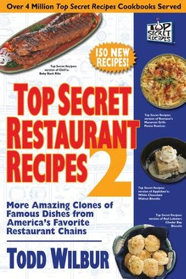 Top Secret Restaurant Recipes 2: More Amazing Clones of Famous Dishes from America's Favorite Restaurant Chains - eBook  -     By: Todd Wilbur