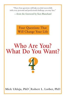 Who Are You? What Do You Want?: Four Questions That Will Change Your Life - eBook  -     By: Mick Ukleja, Robert L. Lorber