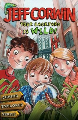 Your Backyard Is Wild: Junior Explorer Series Book 1 - eBook  -     By: Jeff Corwin