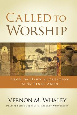 Called to Worship: The Biblical Foundations of Our Response to God's Call - eBook  -     By: Vernon Whaley