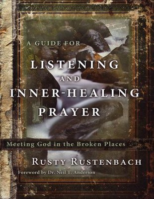 A Guide for Listening and Inner-Healing Prayer: Meeting God in the Broken Places  -     By: Rusty Rustenbach